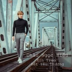 Xin Trao Hết Yêu Thương (Single) - Châu Ngọc Hiếu
