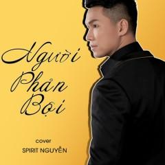Người Phản Bội (Cover) (Single) - Spirit Nguyễn