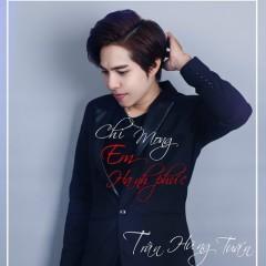 Chỉ Mong Em Hạnh Phúc (Single) - Trần Hùng Tuấn