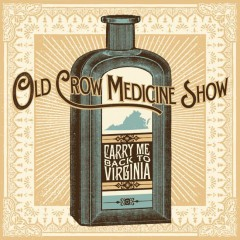 Carry Me Back To Virginia - Old Crow Medicine Show