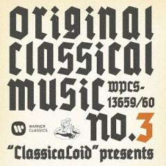 'ClassicaLoid' presents ORIGINAL CLASSICAL MUSIC No.3 CD1