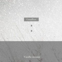Goodbye (Single) - Vanilla Mousse