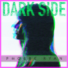 Dark Side (Single) - Phoebe Ryan