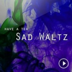 Sad Waltz - Have A Tea