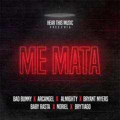 Me Mata (Single) - Bad Bunny, Mambo Kingz, Dj Luian, Arcangel, Almighty, Bryant Myers, Noriel, Baby Rasta, Brytiago