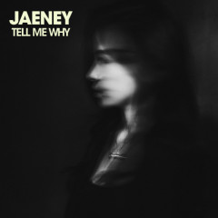 Tell Me Why (Single) - Jaeney
