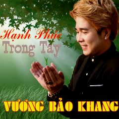 Hạnh Phúc Trong Tay - Vương Bảo Khang