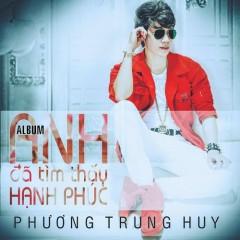 Anh Đã Tìm Thấy Hạnh Phúc (Single) - Phương Trung Huy