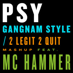 Gangnam Style / 2 Legit 2 Quit Mashup (Single) - PSY,Mc Hammer