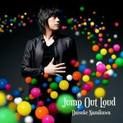 Jump Out Loud - Daisuke Namikawa