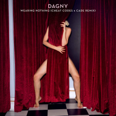 Wearing Nothing (Cheat Codes X CADE Remix) (Single) - Dagny, Cheat Codes, CADE