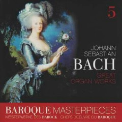 Baroque Masterpieces CD 5 - Bach Great Organ Works