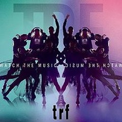 Watch The Music - TRF