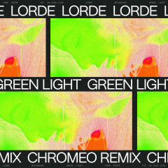 Green Light (Chromeo Remix) (Single) - Lorde