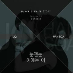 Black & White Story Episode 1-2 - JQ,Han Soa