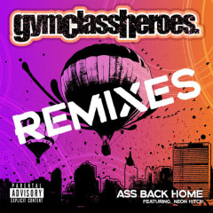 Ass Back Home (Remixes) - Gym Class Heroes,Neon Hitch