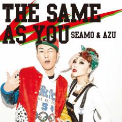 THE SAME AS YOU - SEAMO,AZU