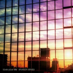 Love Your Life - Shokichi Ishida