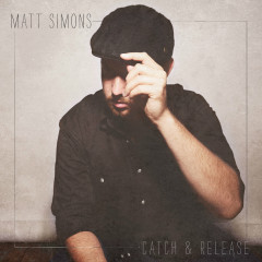 Catch & Release (Deluxe Version) - Matt Simons