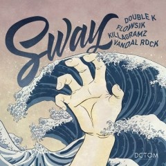 SWAY (Single) - Double K, Flowsik, Killagramz, Vandal Rock