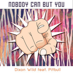 Nobody Can But You (EP) - Dixon Wild, Pitbull