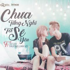 Chưa Từng Nghĩ Ta Sẽ Yêu (Single) - Su Lee, Trường Linh Võ