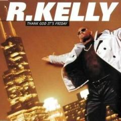 Thank God It's Friday (CDM) - R. Kelly