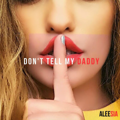 Don't Tell My Daddy (Single) - Aleesia
