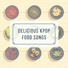 Delicious K-Pop Food Songs