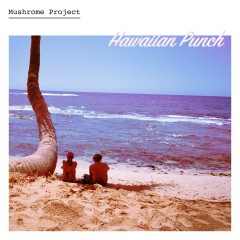 Hawaiian Punch (Single) - Mushrome Project