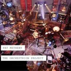 The Orchestrion Project (CD1) - Pat Metheny
