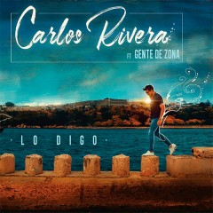 Lo Digo (Single) - Carlos Rivera, Gente De Zona