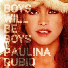 Boys Will Be Boys - Paulina Rubio