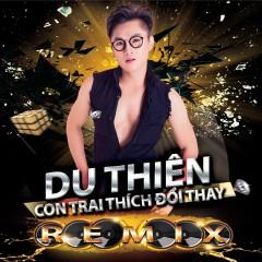 Con Trai Thích Đổi Thay (Remix) - Du Thiên
