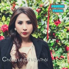 Chẳng Lẽ Chỉ Vậy Thôi (Single) - Phương Trang
