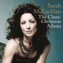 The Classic Christmas Album  - Sarah McLachlan
