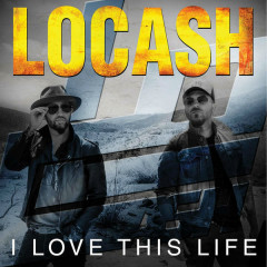 I Love This Life - EP - LoCash Cowboys