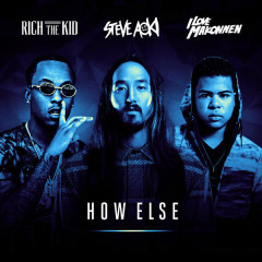 How Else - Steve Aoki,Rich The Kid,ILoveMakonnen