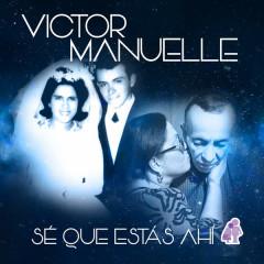 Sé Que Estás Ahí - Victor Manuelle
