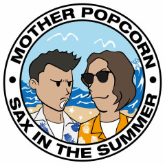Sax In The Summer (Single) - Mother Popcorn