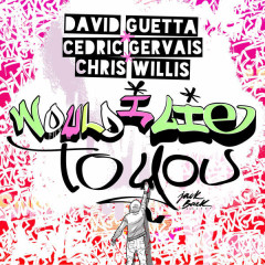 Would I Lie To You (EP) - David Guetta, Chris Willis, Cedric Gervais
