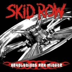 Revolutions Per Minute - Skid Row