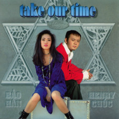 Take Our Time - Henry Chúc, Bảo Hân
