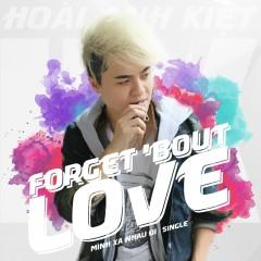 Mình Xa Nhau Đi (Forget 'Bout Love) - Hoài Anh Kiệt