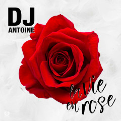 La Vie En Rose (Single) - DJ Antoine