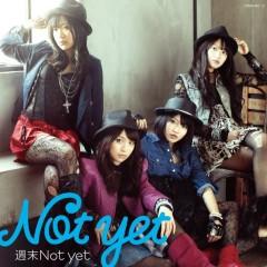 週末Not yet (Shuumatsu Not yet) - Not Yet