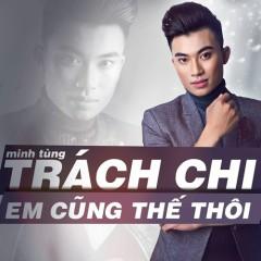 Trách Chi Em Cũng Thế Thôi (Single) - Minh Tùng