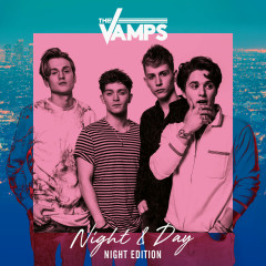 Night & Day (Night Edition) - The Vamps