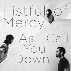 As I Call You Down - Fistful Of Mercy