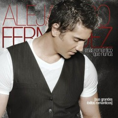 Mas Romantico Que Nunca (Sus Grandes Exitos Romanticos) - Alejandro Fernández
